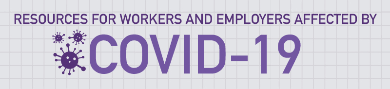 Resources for workers and employers affected by COVID-19.