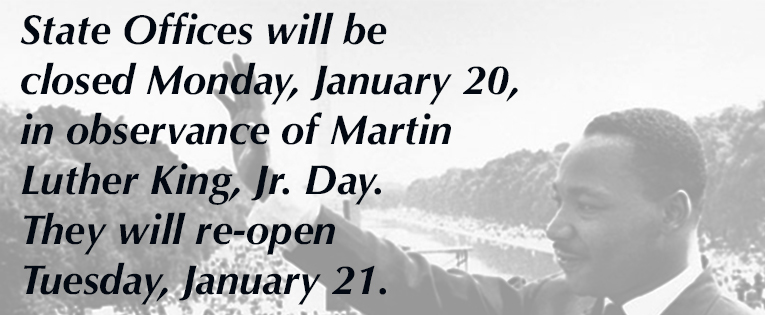 State Offices are closed for Martin Luther King, Jr. Day, January 21.